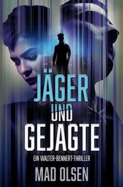 Mad Olsen - Jäger und Gejagte (Walter-Bennert-Thriller 1)