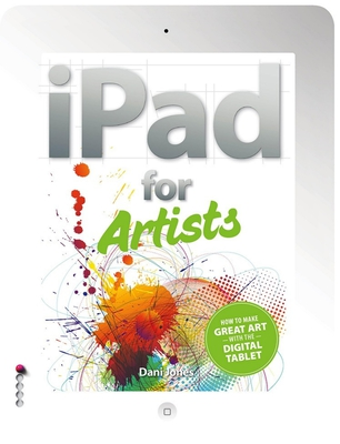 Dani Jones - iPad for Artists. How to Make Great Art with your tablet [ENG] (2013)