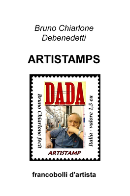 Bruno Chiarlone Debenedetti - Artistamp. Francobolli d'artista (2016)