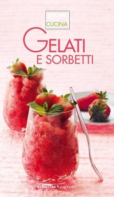 Lt Editore - I Colori Della Cucina. Gelati e sorbetti (2011)