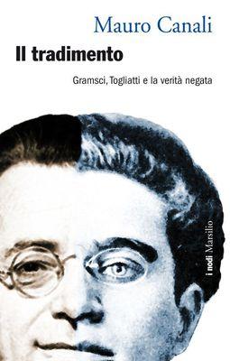 Mauro Canali - Il tradimento. Gramsci, Togliatti e la verità negata (2013)