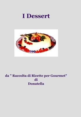 """Donatella Cenni - I dessert da """" Raccolta di Ricette per Gourmet"""" (2009)"""