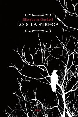 Elizabeth Gaskell - Lois la strega (2016)