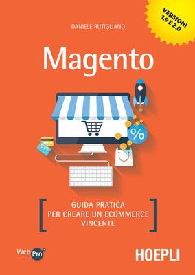 Daniele Rutigliano - Magento. Guida pratica per creare un e-commerce vincente (2018)