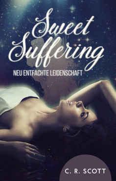 C. R. Scott - Sweet Suffering Neu entfachte Leidenschaft