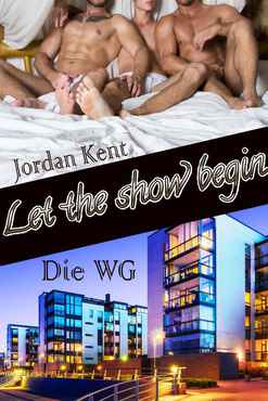 Jordan Kent - Let the show begin Die WG (Real.Gay.Life.com 1)