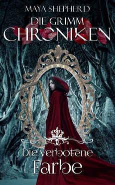 Maya Shepherd - Die verbotene Farbe (Die Grimm-Chroniken 9)