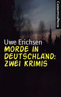 Uwe Erichsen - Morde in Deutschland Zwei Krimis
