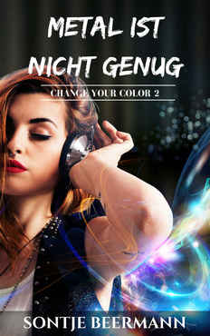 Sontje Beermann - Metal ist nicht genug A Rockstar Metal Romance (Change Your Color 2
