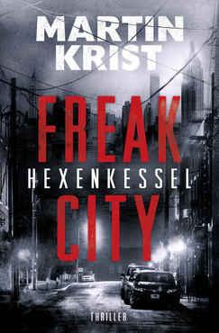 Martin Krist - Hexenkessel (Freak City 1)