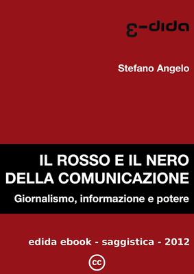 Stefano Angelo – Il rosso e il nero della comunicazione. Giornalismo, informazione e potere (2012)