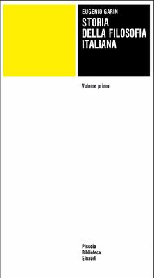 Eugenio Garin - Storia della filosofia italiana. Vol.1. (1966)