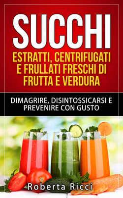 Roberta Ricci - Succhi. Estratti, centrifugati e frullati freschi di frutta e verdura