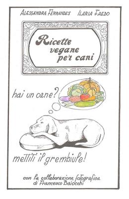 Alessandra Ferrandes, Ilaria Faedo - Ricette vegane per cani (2013)
