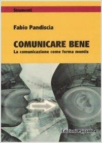 Fabio Pandiscia - Comunicare bene. La comunicazione come forma mentis (2010)