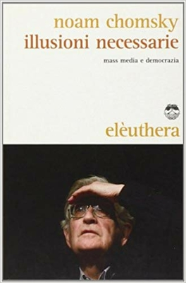 Noam Chomsky - llusioni necessarie. Mass media e democrazia (2010)