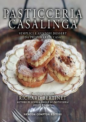 Richard Bertinet - Pasticceria casalinga. Semplici e gustosi dessert da preparare a casa (2015)