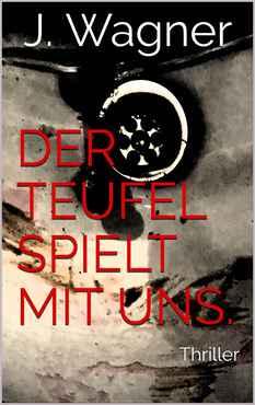 J. Wagner - Der Teufel spielt mit uns (Brunnings Ermittlung 1)
