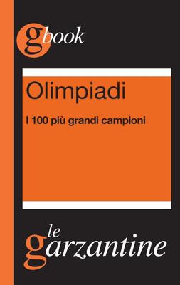 Redazioni Garzanti - Olimpiadi. I 100 più grandi campioni (2012)