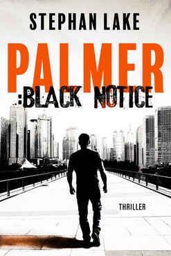 Stephan Lake - Palmer Black Notice (Ein Joshua-Palmer-Thriller 1)