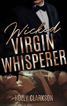 Holly Clarkson - Wicked Virgin Whisperer
