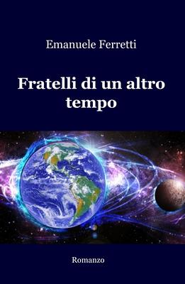 Emanuele Ferretti - Fratelli di un altro tempo (2018)