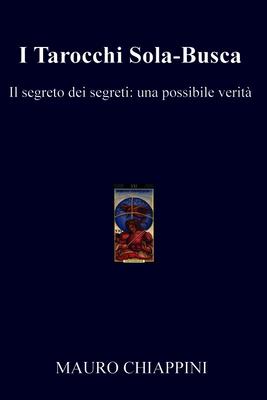 Mauro Chiappini - I Tarocchi Sola-Busca. Il segreto dei segreti: una possibile verità (2015)