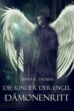 Anna K. Thomas - Dämonenritt (Die Kinder der Engel 1)