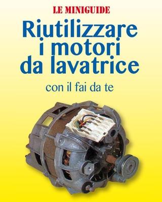 Valerio Poggi - Riutilizzare i motori da lavatrice con il fai da te (2016)
