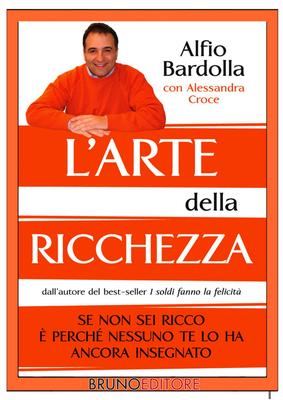 Alfio Bardolla, Alessandra Croce - L'arte della ricchezza. Se non sei ricco è perché nessuno te l'ha...