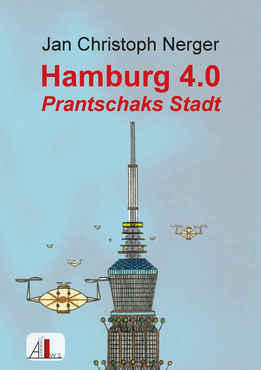 Jan Nerger - Hamburg 4.0 - Prantschaks Stadt
