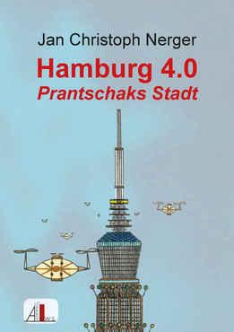 Jan Nerger - Hamburg 4.0 - Prantschaks Stadt