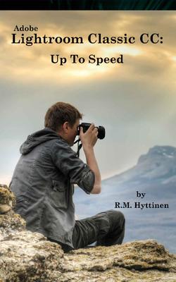 R.M. Hyttinen - Adobe lightroom classic CC. Up To Speed [ENG] (2018)