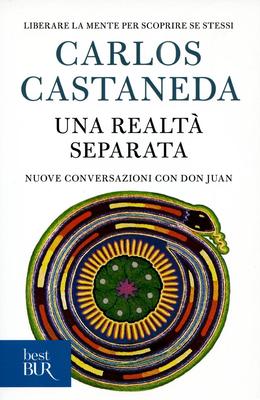 Carlos Castaneda - Una realtà separata. Liberare la mente per scoprire se stessi (2013)