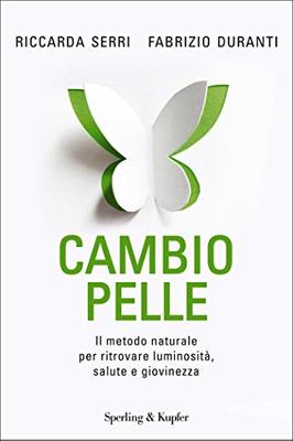 Fabrizio Duranti, Riccarda Serri - Cambio pelle. Il metodo naturale per ritrovare luminosità, salute e bellezza (2012)