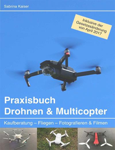 Praxisbuch Drohnen & Multicopter - Kaufberatung - Fliegen - Fotografieren und Filmen