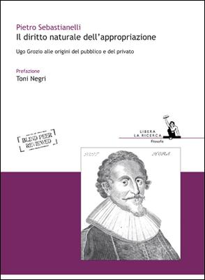 Pietro Sebastianelli - Il diritto naturale dell'appropriazione. Ugo Grozio alle origini del pubbl...