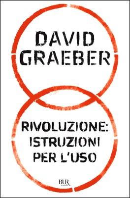 David Graeber - Rivoluzione. Istruzioni per l'uso (2012)