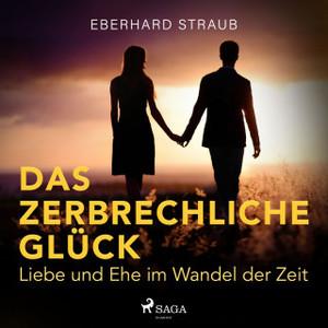 Eberhard Straub - Das zerbrechliche Glück - Liebe und Ehe im Wandel der Zeit
