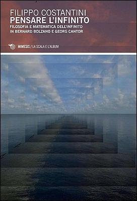 Filippo Costantini - Pensare l'infinito. Filosofia e matematica dell'infinito in Bernard Bolzano e Georg Cantor (2016)