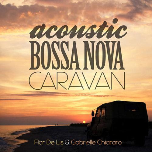 Flor De Lis - ACOUSTIC BOSSA NOVA CARAVAN (2014)
