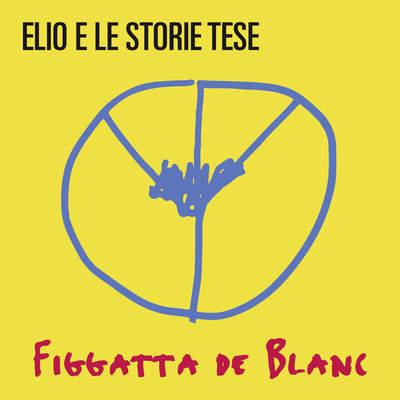 Elio e le Storie Tese - Figgatta de Blanc (2016) .mp3 - 320kbps