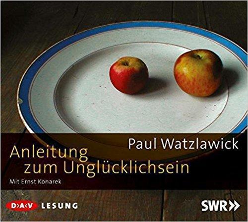 Paul Watzlawick - Anleitung zum Unglücklichsein