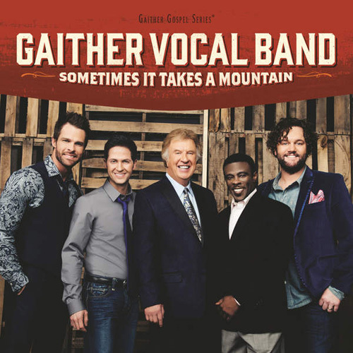 Gaither Vocal Band - Sometimes It Takes A Mountain (2014)