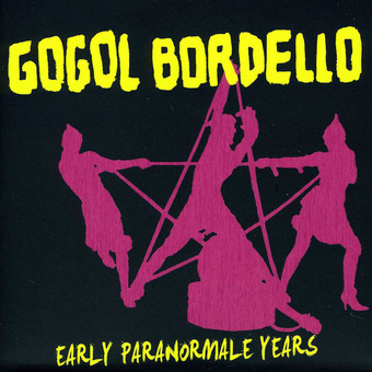 Gogol Bordello – Early Paranormale Years [Compilation] (2012)