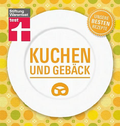 Stiftung Warentest - Unsere Besten Rezepte / Kuchen und Gebäck
