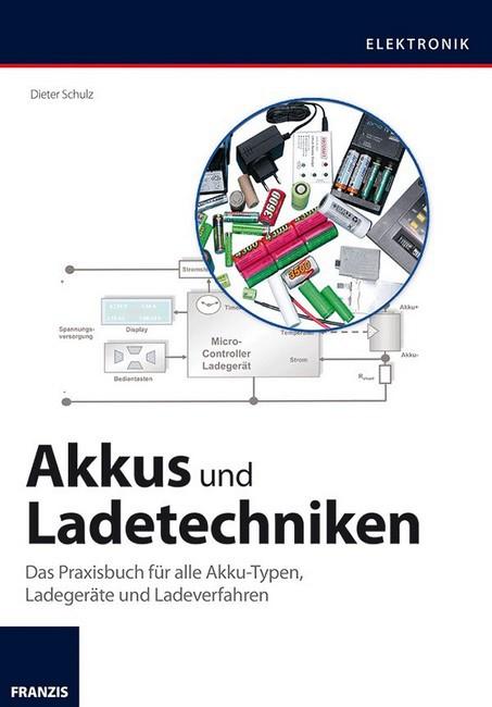 Akkus und Ladetechniken Das Praxisbuch für alle Akkutypen