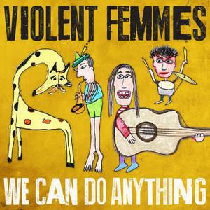 Violent Femmes – We Can Do Anything (2016)
