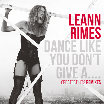 LeAnn Rimes - Dance Like You Don't Give A....Greatest Hits Remixes (2014) ,mp3 - 320kbps