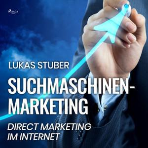 Lukas Stuber - Suchmaschinen-Marketing: Direct Marketing im Internet (ungekürzt)
